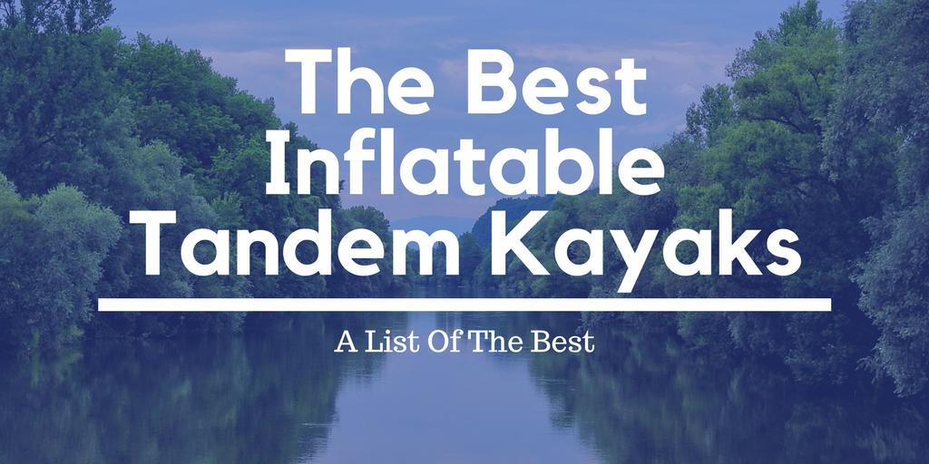 Best Inflatable Tandem Kayaks