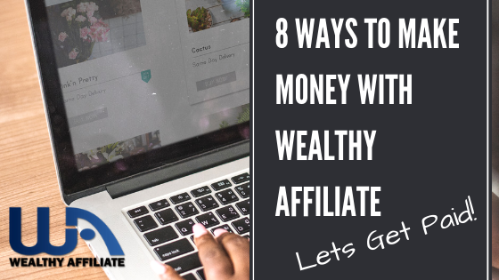 Ways to Make Money with Wealthy Affiliate